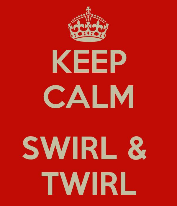 KEEP CALM  SWIRL &  TWIRL