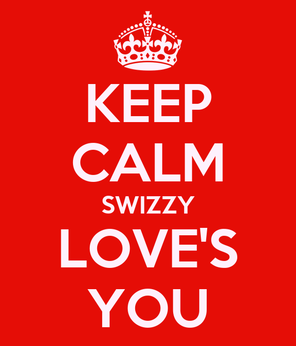 KEEP CALM SWIZZY LOVE'S YOU