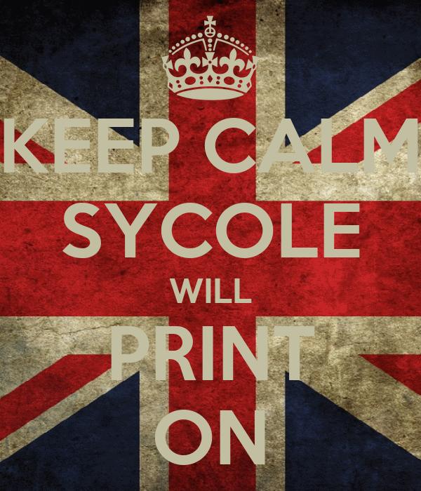 KEEP CALM SYCOLE WILL PRINT ON
