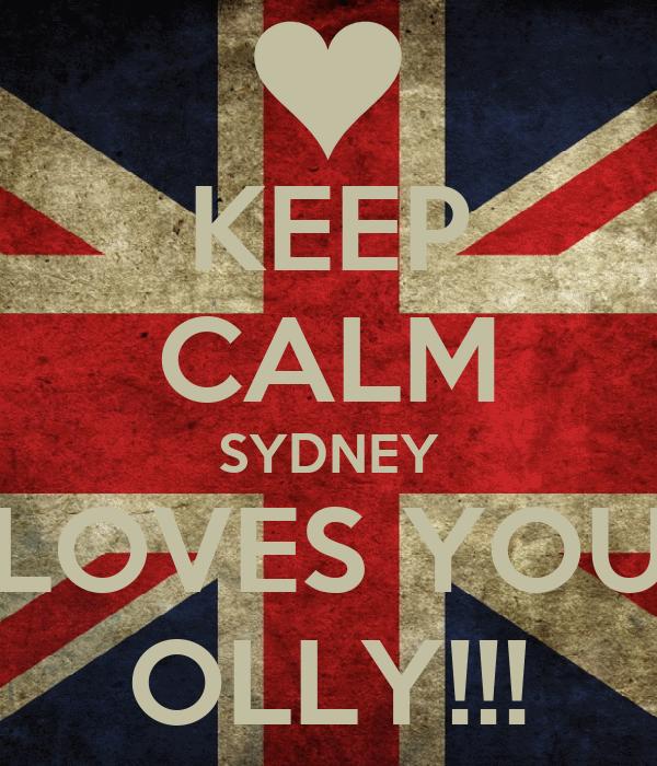 KEEP CALM SYDNEY LOVES YOU OLLY!!!