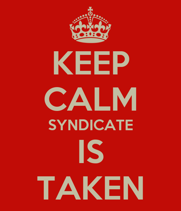 KEEP CALM SYNDICATE IS TAKEN