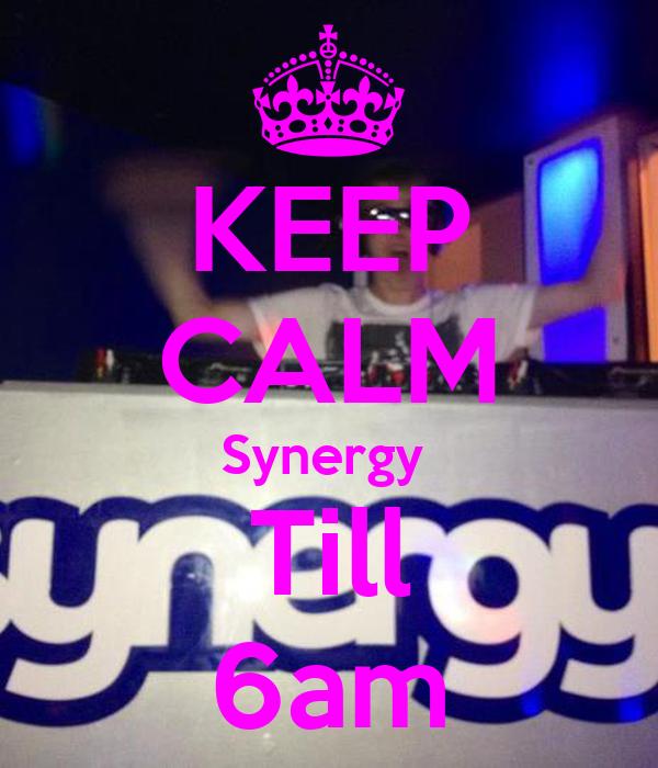 KEEP CALM Synergy  Till 6am