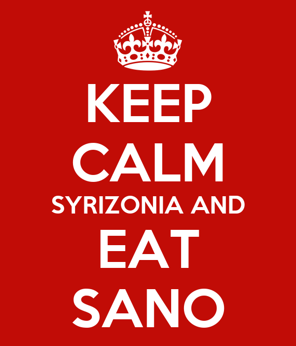 KEEP CALM SYRIZONIA AND EAT SANO