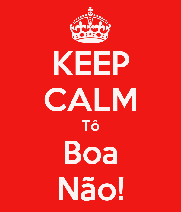KEEP CALM Tô Boa Não!