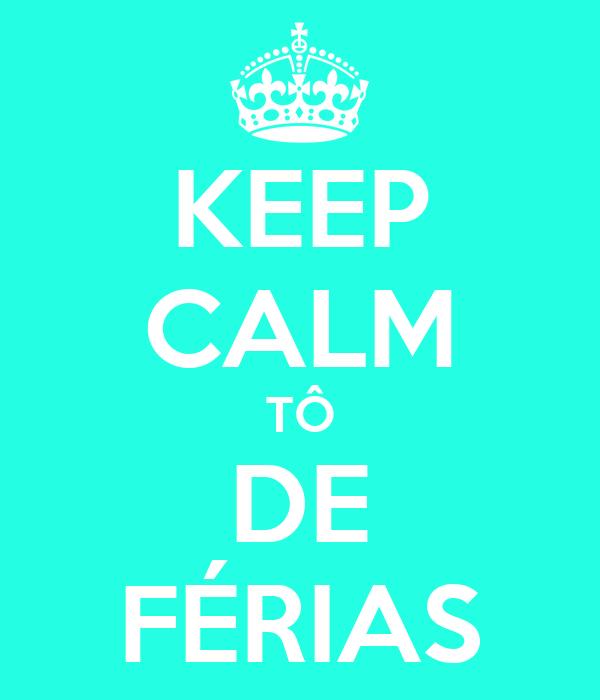 KEEP CALM TÔ DE FÉRIAS