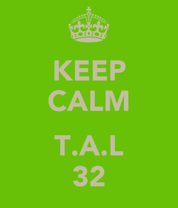 KEEP CALM  T.A.L 32