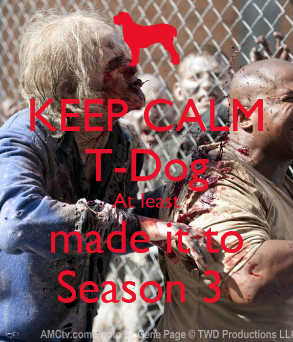 KEEP CALM T-Dog At least made it to Season 3