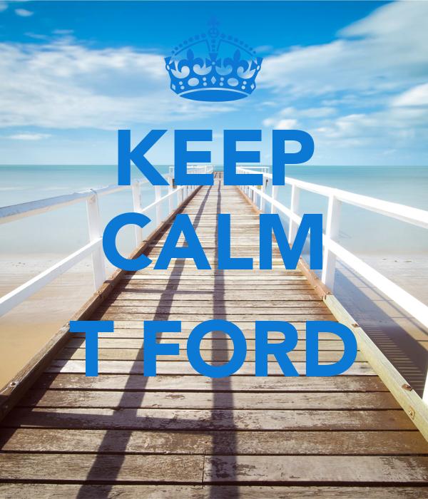 KEEP CALM  T FORD