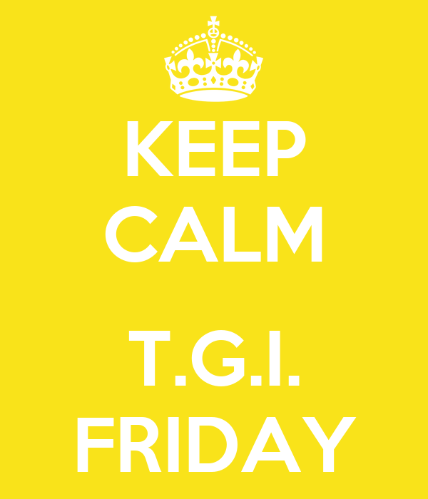 KEEP CALM  T.G.I. FRIDAY