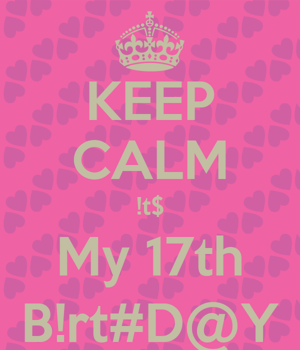 KEEP CALM !t$ My 17th B!rt#D@Y