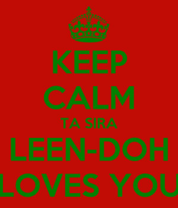 KEEP CALM TA SIRA LEEN-DOH LOVES YOU