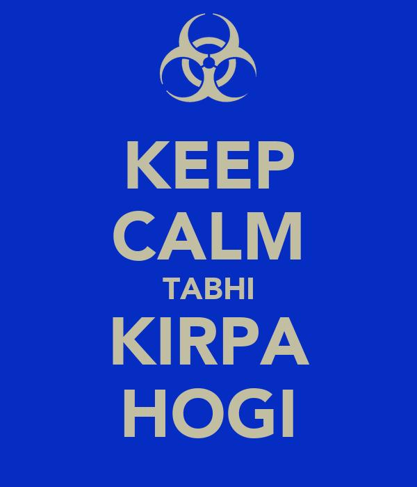 KEEP CALM TABHI KIRPA HOGI