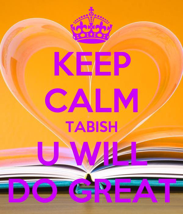 KEEP CALM TABISH U WILL DO GREAT