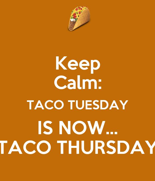 Keep Calm: TACO TUESDAY IS NOW... TACO THURSDAY