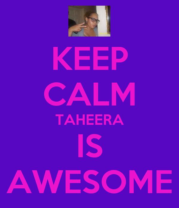 KEEP CALM TAHEERA IS AWESOME