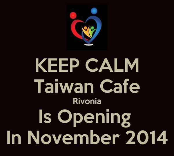 KEEP CALM Taiwan Cafe Rivonia Is Opening  In November 2014
