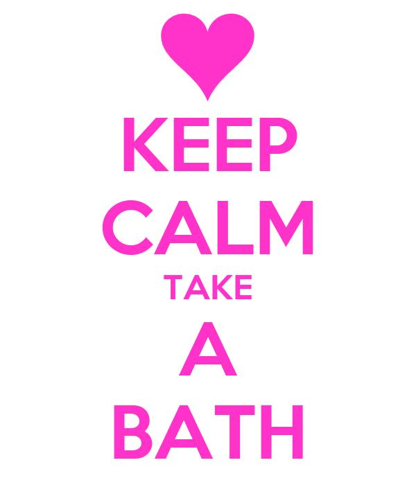 KEEP CALM TAKE A BATH