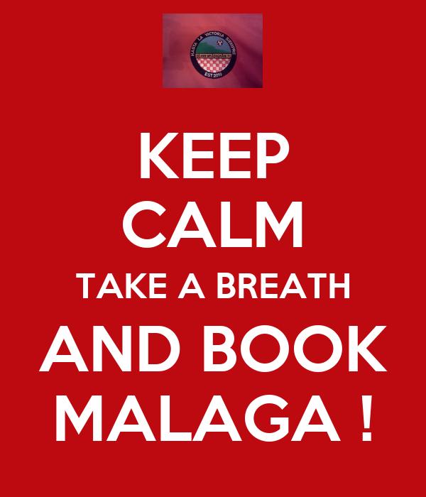 KEEP CALM TAKE A BREATH AND BOOK MALAGA !