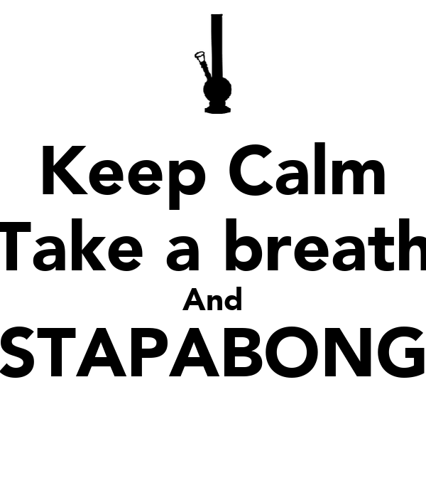 Keep Calm Take a breath And STAPABONG