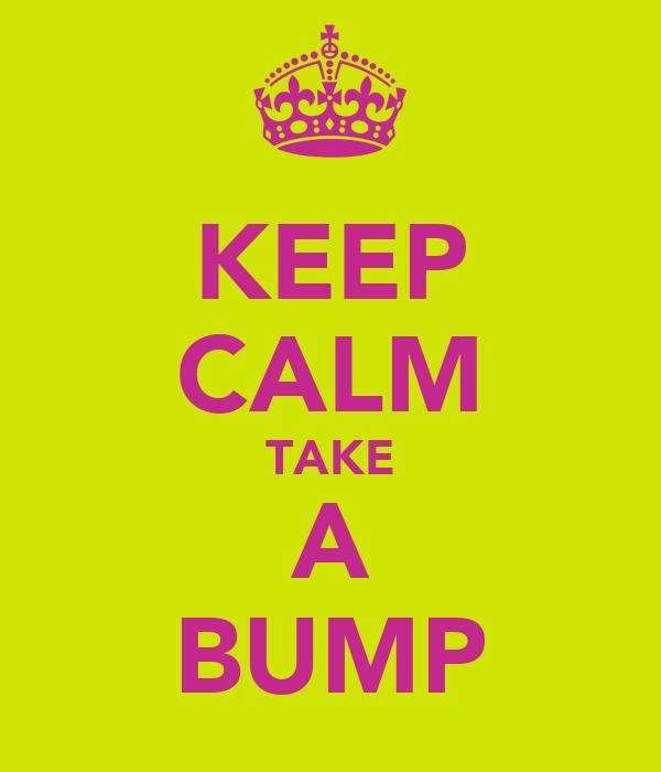 KEEP CALM TAKE A BUMP