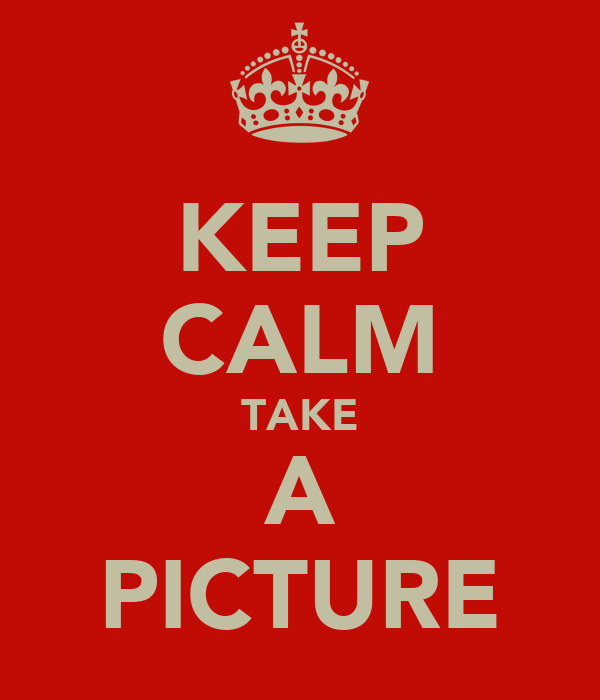 KEEP CALM TAKE A PICTURE