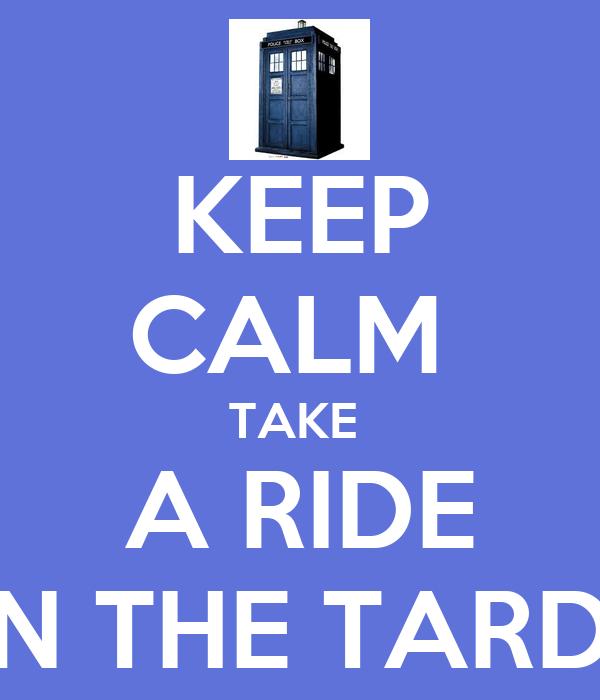 KEEP CALM  TAKE  A RIDE ON THE TARDIS