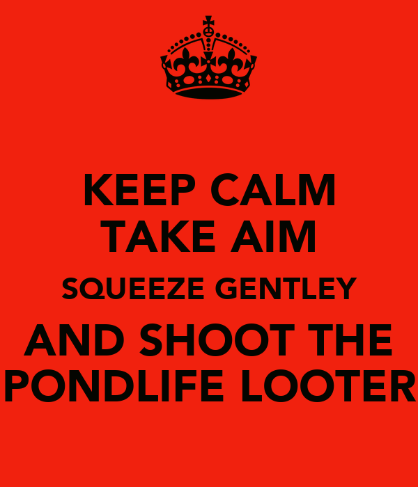 KEEP CALM TAKE AIM SQUEEZE GENTLEY AND SHOOT THE PONDLIFE LOOTER