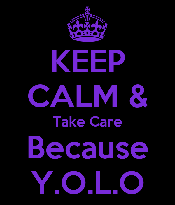 KEEP CALM & Take Care Because Y.O.L.O