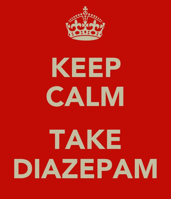 KEEP CALM  TAKE DIAZEPAM