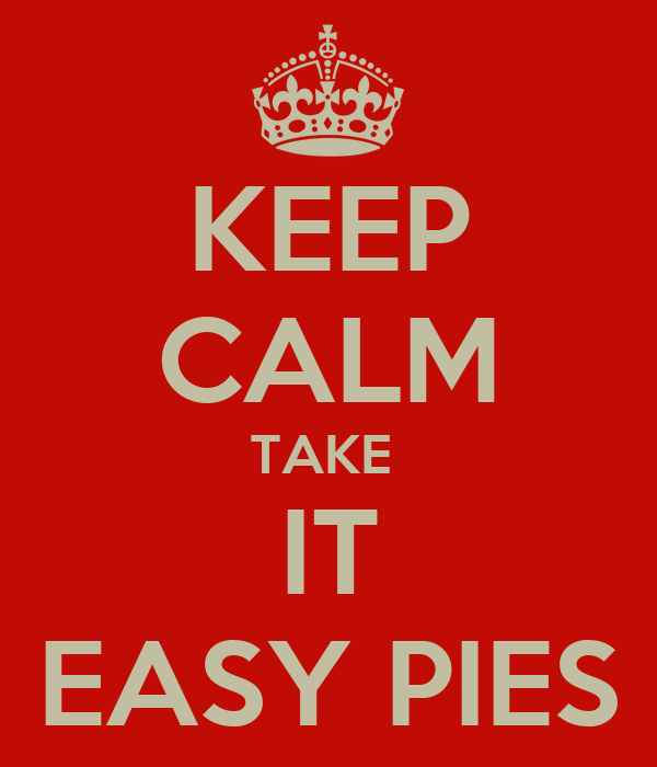 KEEP CALM TAKE  IT EASY PIES