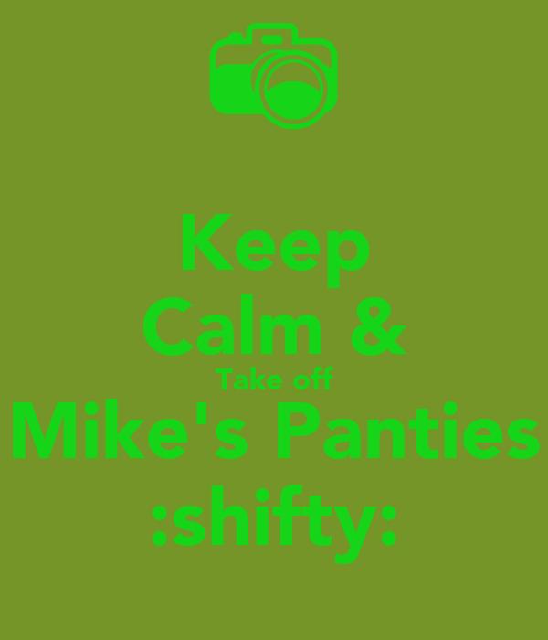 Keep Calm & Take off Mike's Panties :shifty: