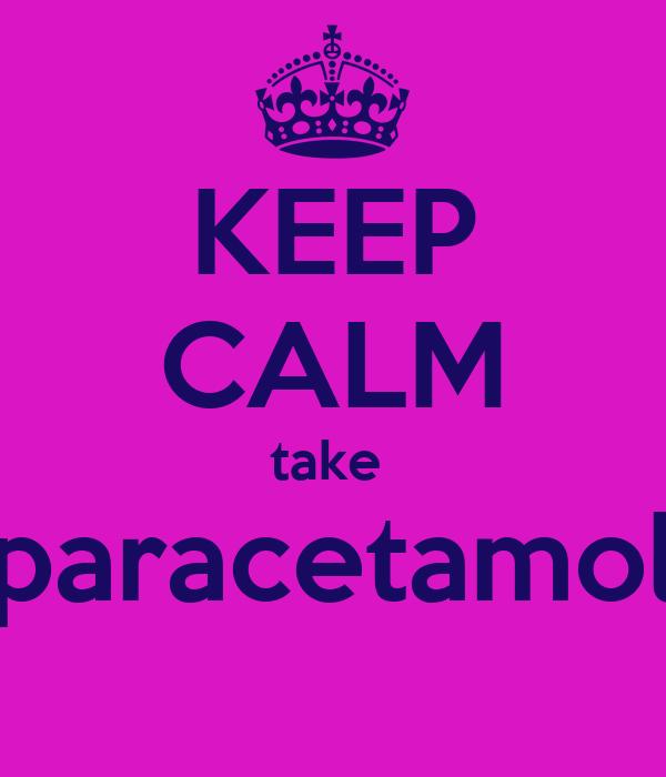 KEEP CALM take  paracetamol