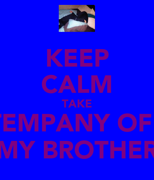 KEEP CALM TAKE TEMPANY OFF MY BROTHER