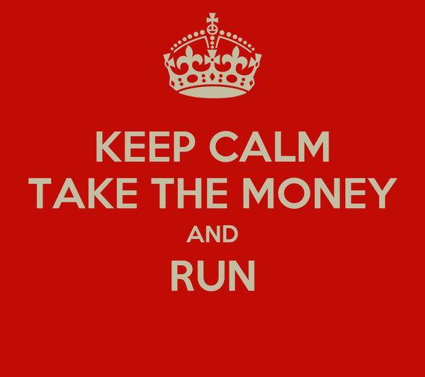 KEEP CALM TAKE THE MONEY AND RUN