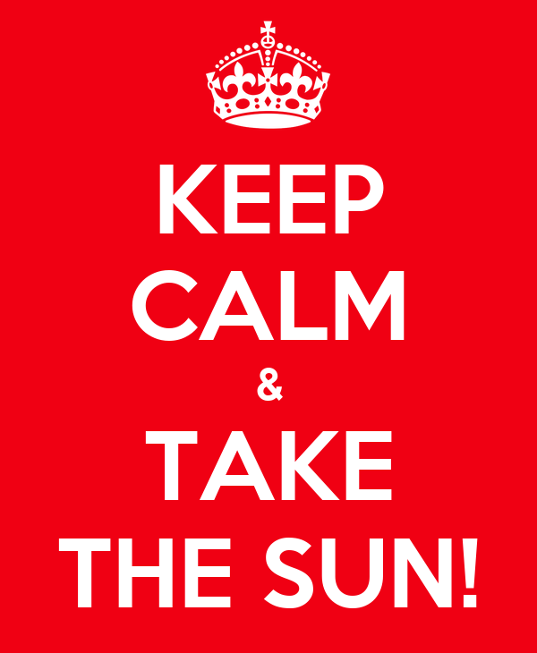 KEEP CALM & TAKE THE SUN!