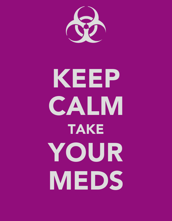 KEEP CALM TAKE YOUR MEDS