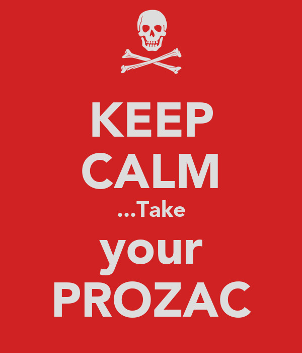 KEEP CALM ...Take your PROZAC