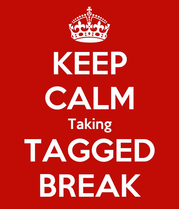 KEEP CALM Taking TAGGED BREAK