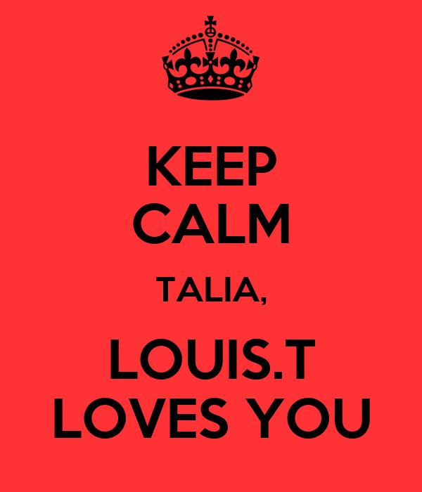 KEEP CALM TALIA, LOUIS.T LOVES YOU