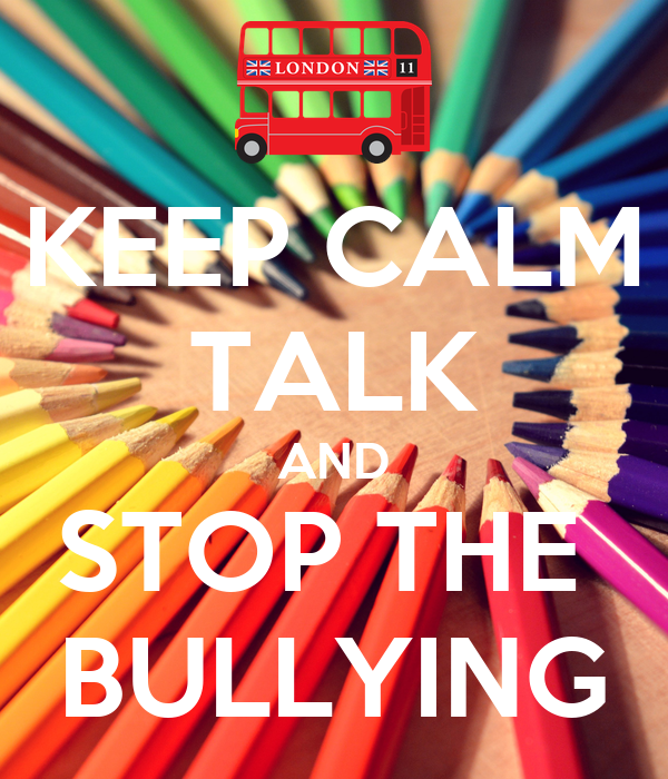 KEEP CALM TALK AND STOP THE  BULLYING