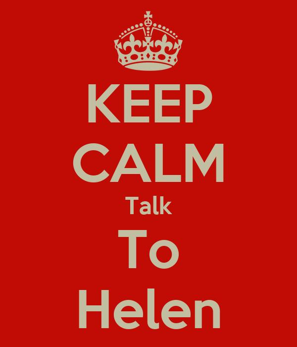 KEEP CALM Talk To Helen