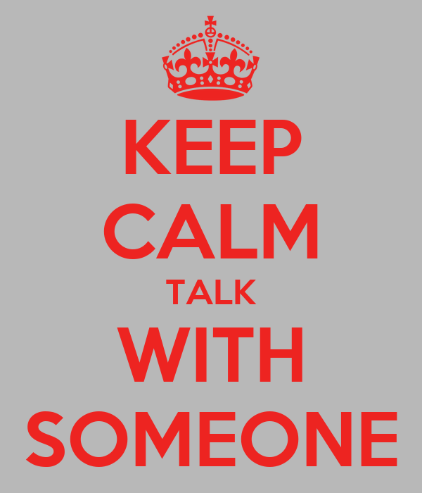 KEEP CALM TALK WITH SOMEONE