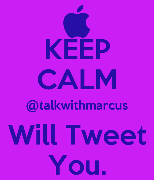 KEEP CALM @talkwithmarcus Will Tweet You.
