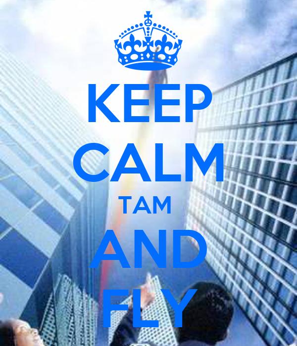 KEEP CALM TAM  AND FLY