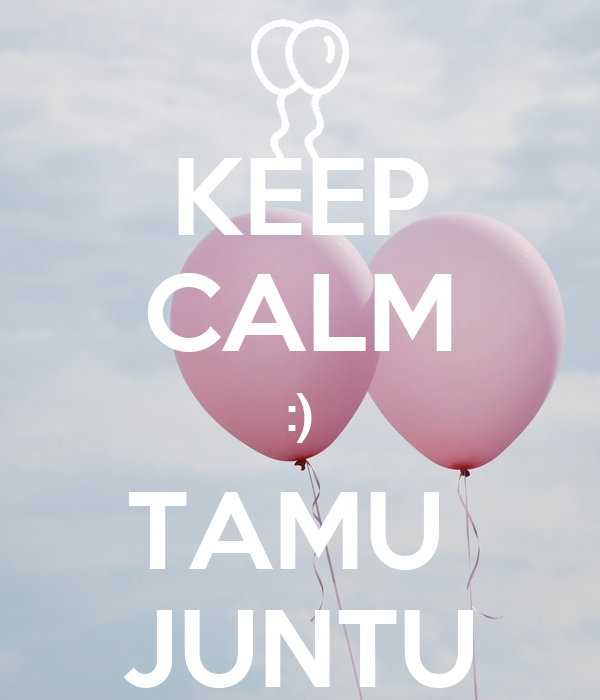 KEEP CALM :) TAMU  JUNTU
