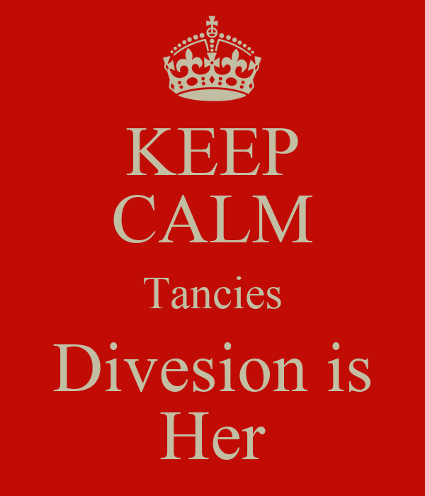 KEEP CALM Tancies Divesion is Her