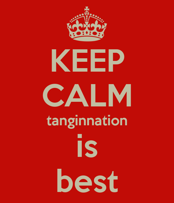 KEEP CALM tanginnation is best