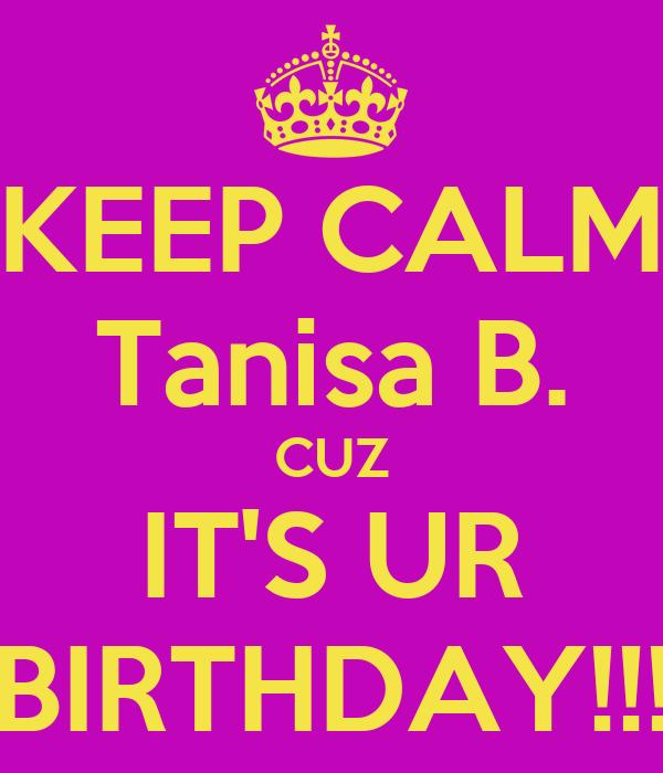 KEEP CALM Tanisa B. CUZ IT'S UR BIRTHDAY!!!