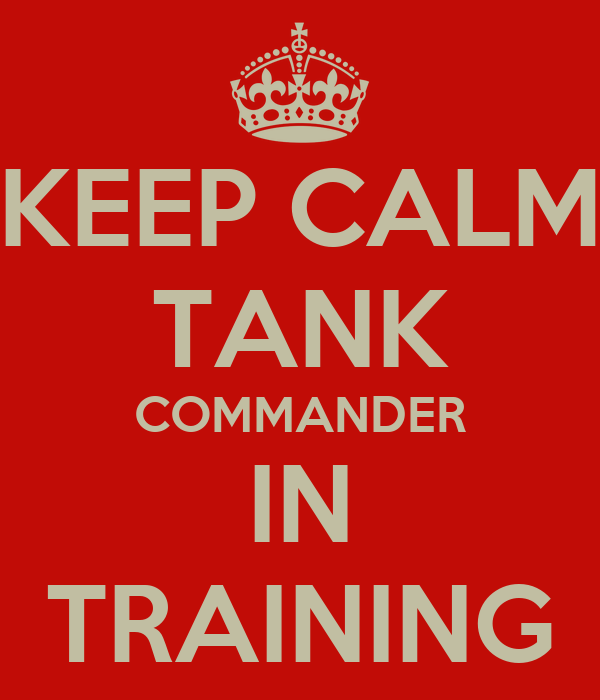 KEEP CALM TANK COMMANDER IN TRAINING