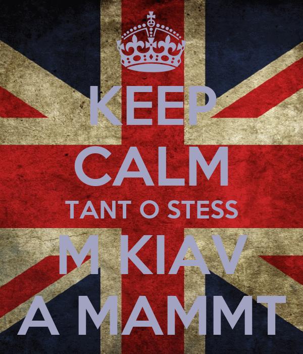 KEEP CALM TANT O STESS M KIAV A MAMMT